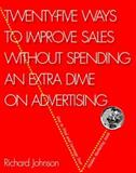 Twenty-Five Ways to Improve Sales Without Spending an Extra Dime on Advertising, Richard Johnson, 1560525487