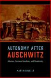 Autonomy after Auschwitz : Adorno, German Idealism, and Modernity, Shuster, Martin, 022615548X