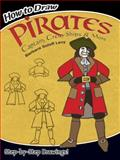 How to Draw Pirates, Barbara Soloff Levy and Drawing Staff, 0486465489