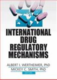 International Drug Regulatory Mechanisms, Wertheimer, Albert I. and Smith, Mickey C., 0789025485