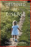 Destined for Disease, Courtney Chambers, 1452535485