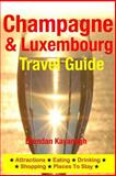 Champagne Region and Luxembourg Travel Guide - Attractions, Eating, Drinking, Shopping and Places to Stay, Brendan Kavanagh, 1497565480