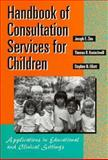 Handbook of Consultation Services for Children : Applications in Educational and Clinical Settings, Joseph E. Zins, Thomas R. Kratochwill, Stephen N. Elliott, 1555425488