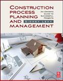 Construction Process Planning and Managment : An Owner's Guide to Successful Projects, Levy, Sidney, 1856175480