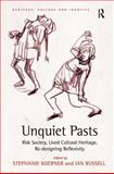 Unquiet Pasts : Risk Society Lived Cultural Heritage Re-Designing Reflexivity, Stephanie Koerner, Ian Russell, 0754675483
