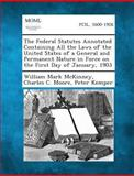 The Federal Statutes Annotated Containing All the Laws of the United States of a General and Permanent Nature in Force on the First Day of January, 19, William Mark McKinney and Charles C. Moore, 1289345481