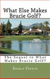 What Else Makes Brucie Golf?, Bruce Pierce, 1463725485