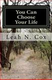 You Can Choose Your Life; Part One, Leah Cox, 1477515488