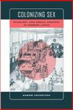Colonizing Sex : Sexology and Social Control in Modern Japan, Fruhstuck, Sabine, 0520235487