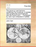 The Grove or Rural Harmony Containing the Huntsman, a Cantata with Symphonies Accompanyed with the French Horn Composed by John Carr of Boxford I, John Carr, 1170365485