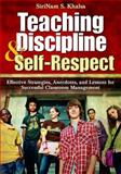 Teaching Discipline and Self-Respect : Effective Strategies, Anecdotes, and Lessons for Successful Classroom Management, Khalsa, SiriNam S., 1412915481