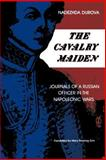 The Cavalry Maiden : Journals of a Russian Officer in the Napoleonic Wars, Durova, Nadezhda, 0253205492