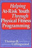 Helping at-Risk Youth Through Physical Fitness Programming, Collingwood, Tom, 0880115491