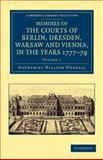 Memoirs of the Courts of Berlin, Dresden, Warsaw, and Vienna, in the Years 1777, 1778, And 1779, Wraxall, Nathaniel William, 1108045499