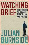 Watching Brief : Reflections on Human Rights, Law and Justice, Julian Burnside, 1921215496