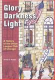 Glory, Darkness, Light : The Union League Club of Chicago: a History, Nowlan, James D., 0810115492