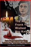The Anne Frank You Wished You Knew, Robert Urban and Amanda. Urban, 1500145491