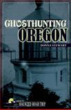 Ghosthunting Oregon, Donna Stewart, 1578605490
