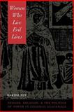 Women Who Live Evil Lives : Gender, Religion, and the Politics of Power in Colonial Guatemala, 1650-1750, Few, Martha, 0292725493