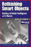 Rethinking Smart Objects : Building Artificial Intelligence with Objects, Rasmus, Daniel W., 0521645492