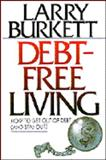 Debt-Free Living : How to Get Out of Debt and Stay Out, Burkett, Larry, 0802425496