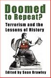 Doomed to Repeat? : Terrorism and the Lessons of History, Brawley, Sean, 0981865496