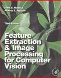 Feature Extraction and Image Processing for Computer Vision, Nixon, Mark and Aguado, Alberto S., 0123965497