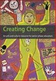 Creating Change : An Arts and Culture Resource for Senior Phase Educators, Solomon, Lindy Anne, 1919855491