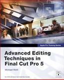Advanced Editing Techniques in Final Cut Pro 5, Michael Wohl, 032133549X