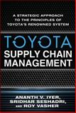 Toyota Supply Chain Management : A Strategic Approach to Toyota's Renowned System, Iyer, Ananth and Seshadr, Sridhar, 0071615490