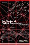 The Physics of Particle Accelerators : An Introduction, Wille, Klaus, 0198505493