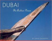 Dubai : The Arabian Dream, Saunders, David, 1850435499