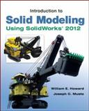 Introduction to Solid Modeling Using SolidWorks 2012, Howard, William and Musto, Joseph, 0073375497