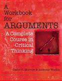 A Workbook for Arguments : A Complete Course in Critical Thinking, Morrow, David R. and Weston, Anthony, 1603845496