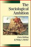 The Sociological Ambition : Elementary Forms of Social and Moral Life, Shilling, Chris and Mellor, Philip A., 0761965491