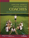 Applied Sports Medicine for Coaches, Johnson, James H. and Haskvitz, Esther M., 0781765498