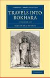 Travels into Bokhara 3 Volume Set : Being the Account of a Journey from India to Cabool, Tartary and Persia; Also, Narrative of a Voyage on the Indus, from the Sea to Lahore, with Presents from the King of Great Britain, Burnes, Alexander, 1108075495