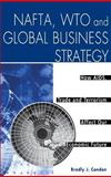 NAFTA, WTO and Global Business Strategy : How AIDS, Trade and Terrorism Affect Our Economic Future, Condon, Bradly J., 1567205496
