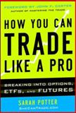 How You Can Trade Like a Pro : Breaking into Options, Futures, Stocks, and Etfs, Potter, 0071825495
