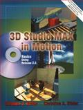 3D Studio MAX in Motion Basics Using Release 2. 5, Ethier, Stephen J. and Ethier, Christine A., 0130225495
