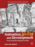 Animation Writing and Development : From Script Development to Pitch, Wright, Jean Ann, Jr., 0240805496