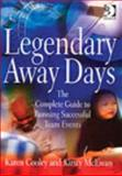 Legendary Away Days : The Complete Guide to Running Successful Team Events, Cooley, Karen and McEwan, Kirsty, 0566085496