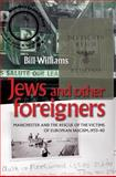 Jews and Other Foreigners : Manchester and the Victims of European Fascism, 1933-40, Williams, Bill, 0719085497
