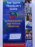 The Savvy Traveler's Guide to Homeopathy and Natural Medicine, Judyth Reichenberg-Ullman, Robert Ullman, 0964065495