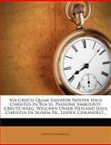 Via Crucis Quam Salvator Noster Iesus Christus in Sua Ss Passione Ambulavit, Martin Engelbrecht, 1278725490