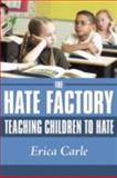 The Hate Factory, Erica Carle, 1434385493