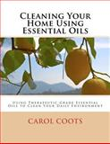 Cleaning Your Home Using Essential Oils, Carol Coots, 1475285493