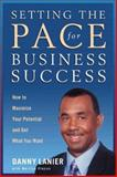 Setting the Pace for Business Success : How to Maximize Your Potential and Get What You Want, Lanier, Danny, 1929175493