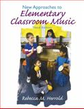 New Approaches to Elementary Classroom Music, Herrold, Rebecca M., 0132485508