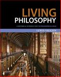 Living Philosophy : A Historical Introduction to Philosophical Ideas, Vaughn, Lewis, 0199985502